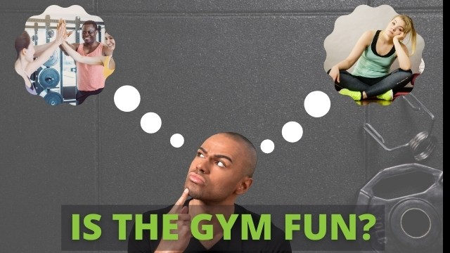 is going to the gym fun